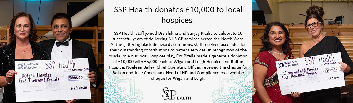 SSP Health donates £10,000 to local hospices! SSP Health Staff joined Drs Shikha and Sanjay Pitalia to celebrate 16 successful years of delivering NHS GP services accross the North West. At the glittering black tie awards ceremony, staff received accolades for their outstanding contributions to patient services. In recognition of the crucial role our local Hospices play, Drs Pitalia made a generous donation of £10,000 with £5,000 each to Wigan and Leigh Hospice and Bolton Hospice. Noeleen Bailey, Chief Operating Officer, received the cheque for Bolton and Julie Cheetham, Head of HR and Compliance received the cheque for Wigan and Leigh.