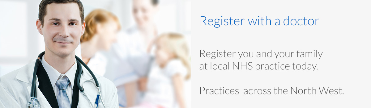 Register with a doctor Register you and your family at local NHS practice today. Practices accross the North West.